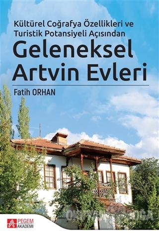 Kültürel Coğrafya Özellikleri ve Turistik Potansiyeli Açısından Geleneksel Artvin Evleri (Ciltli)