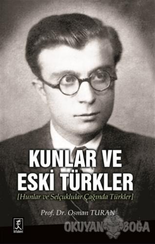Kunlar ve Eski Türkler - Osman Turan - Hitabevi Yayınları