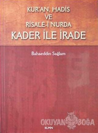 Kur'an Hadis ve Risale-i Nurda Kader ile İrade - Bahaeddin Sağlam - KL