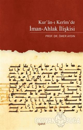 Kur'an-ı Kerim'de İman-Ahlak İlişkisi - Ömer Aydın - İşaret Yayınları
