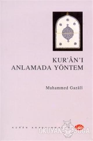 Kur'an'ı Anlamada Yöntem - Muhammed Gazali - Şule Yayınları