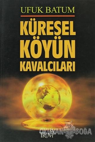 Küresel Köyün Kavalcıları - Ufuk Batum - Truva Yayınları