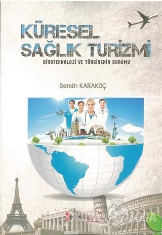 Küresel Sağlık Turizmi - Semih Karakoç - Kimlik Yayınları