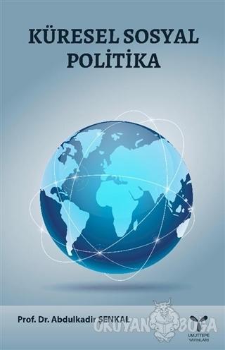 Küresel Sosyal Politika - Abdulkadir Şenkal - Umuttepe Yayınları