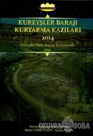 Kureyşler Barajı Kurtarma Kazıları 2014 (Ciltli) - Metin Türktüzün - B