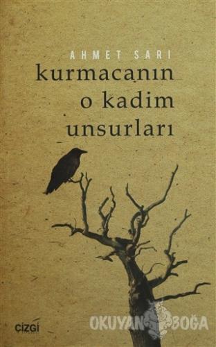 Kurmacanın O Kadim Unsurları - Ahmet Sarı - Çizgi Kitabevi Yayınları