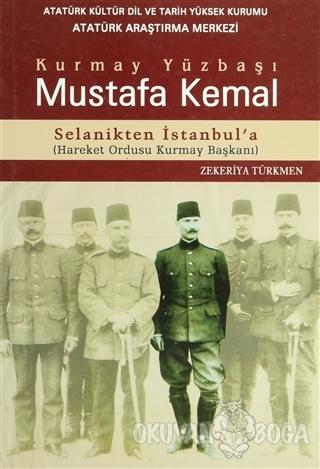 Kurmay Yüzbaşı Mustafa Kemal Selanikten İstanbul'a - Zekeriya Türkmen