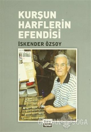 Kurşun Harflerin Efendisi - İskender Özsoy - Sone Yayınları