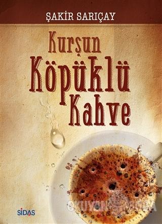 Kurşun Köpüklü Kahve - Şakir Sarıçay - Sidas Yayınları