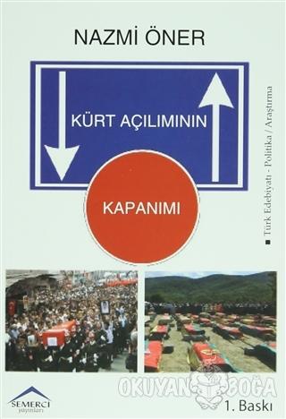 Kürt Açılımının Kapanımı - Nazmi Öner - Semerci Yayınları