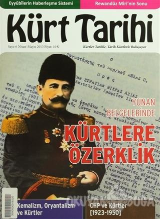 Kürt Tarihi Dergisi Sayı: 6 Nisan - Mayıs 2013 - Kolektif - Kürt Tarih