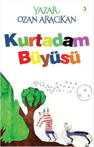 Kurtadam Büyüsü - Ozan Aracıkan - Cinius Yayınları