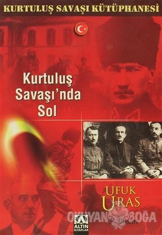 Kurtuluş Savaşı'nda Sol - Ufuk Uras - Altın Kitaplar
