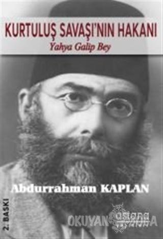 Kurtuluş Savaşı'nın Hakanı Yahya Galip Bey - Abdurrahman Kaplan - Asta