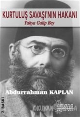Kurtuluş Savaşı'nın Hakanı Yahya Galip Bey
