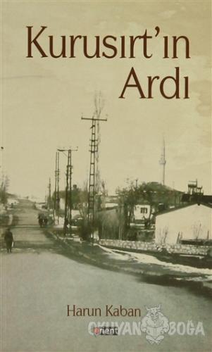 Kurusırt'ın Ardı - Harun Kaban - Orient Yayınları