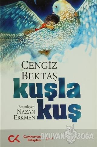 Kuşla Kuş - Cengiz Bektaş - Cumhuriyet Kitapları
