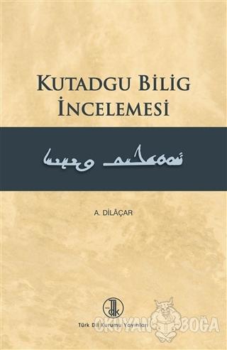 Kutadgu Bilig İncelenmesi - A. Dilaçar - Türk Dil Kurumu Yayınları