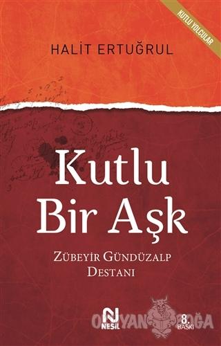 Kutlu Bir Aşk - Halit Ertuğrul - Nesil Yayınları