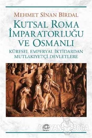 Kutsal Roma İmparatorluğu ve Osmanlı - Mehmet Sinan Birdal - İletişim
