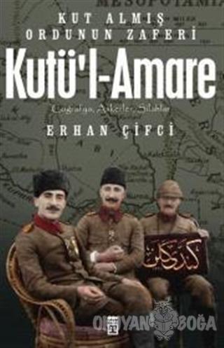 Kutü'l-Amare: Kut Almış Ordunun Zaferi - Erhan Çifci - Timaş Yayınları