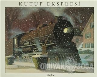 Kutup Ekspresi (Ciltli) - Chris Van Allsburg - Kapital Kitapları