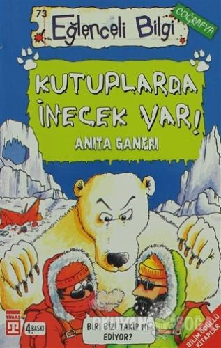 Kutuplarda İnecek Var - Anita Ganeri - Timaş Yayınları