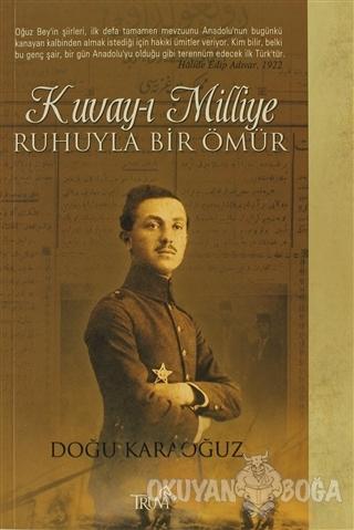 Kuvay-ı Milliye Ruhuyla Bir Ömür - Doğu Karaoğuz - Truva Yayınları
