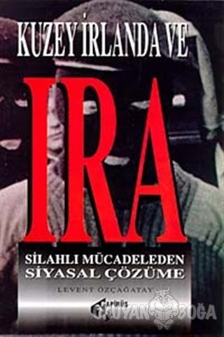 Kuzey İrlanda ve Ira Silahlı Mücadeleden Siyasal Çözüme