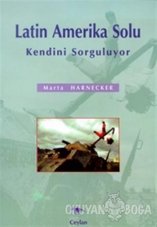 Latin Amerika Solu Kendini Sorguluyor - Marta Harnecker - Ceylan Yayın