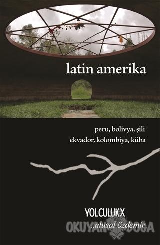 Latin Amerika - Yolculuk X - Ulusal Özdemir - Sokak Kitapları Yayınlar