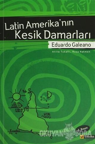Latin Amerika'nın Kesik Damarları - Eduardo Galeano - Çitlembik Yayıne