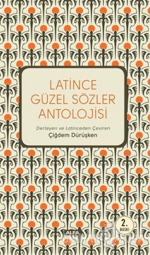 Latince Güzel Sözler Antolojisi - Kolektif - Alfa Yayınları