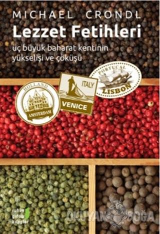 Lezzet Fetihleri - Michael Krondl - Ruhun Gıdası Kitaplar