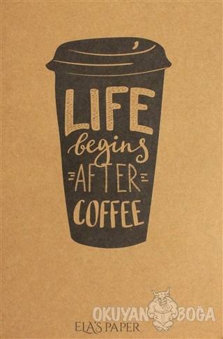 Life Begins After Coffee - - Ela's Paper