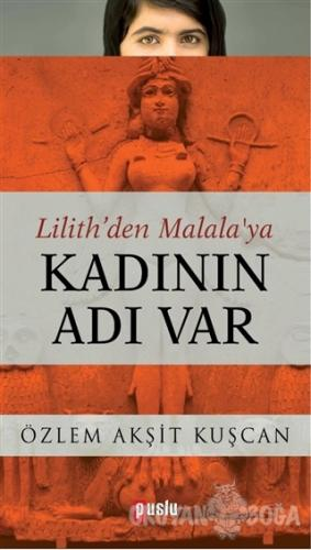 Lilith'den Malala'ya Kadının Adı Var - Özlem Akşit Kuşçan - Puslu Yayı