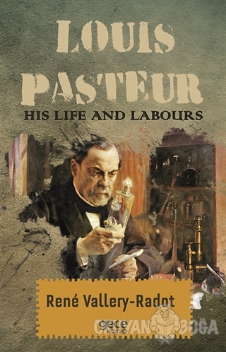 Louis Pasteur - His Life And Labours - Rene Vallery-Radot - Gece Kitap