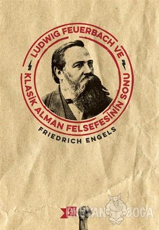 Ludwig Feuerbach ve Klasik Alman Felsefesinin Sonu - Friedrich Engels