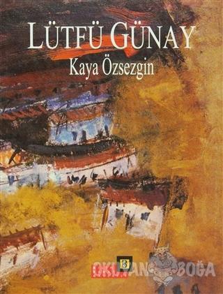 Lütfü Günay (Ciltli) - Kaya Özsezgin - Bilim Sanat Galerisi