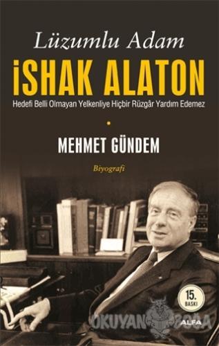 Lüzumlu Adam İshak Alaton - Mehmet Gündem - Alfa Yayınları