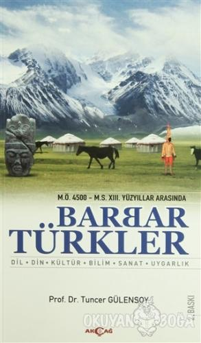 M.Ö. 4500 - M.S. 13. Yüzyıllar Arasında Barbar Türkler