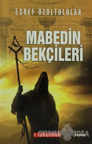 Mabedin Bekçileri - Eşref Özoltulular - Bilgeoğuz Yayınları