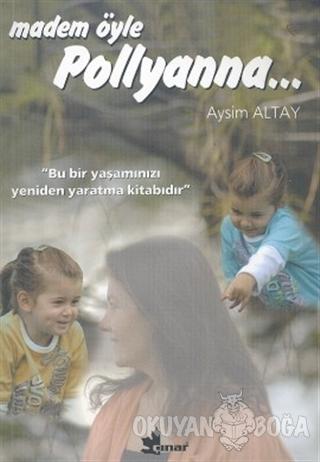 Madem Öyle Pollyanna... - Aysim Altay - Çınar Yayınları