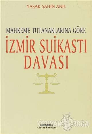 Mahkeme Tutanaklarına Göre İzmir Suikasti Davası - Yaşar Şahin Anıl -