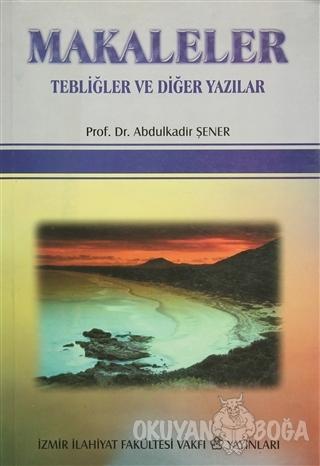 Makaleler Tebliğler ve Diğer Yazılar - Abdulkadir Şener - İzmir İlahiy
