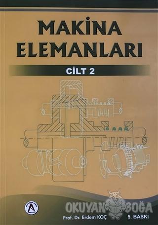 Makina Elemanları 2. Cilt - Erdem Koç - Akademisyen Kitabevi