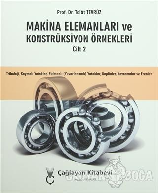 Makina Elemanları ve Konstrüksiyon Örnekleri Cilt 2 - Talat Tevrüz - Ç