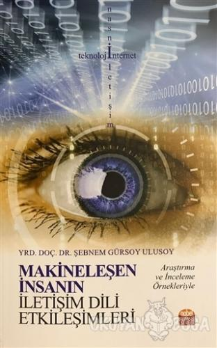 Makineleşen İnsanın İletişim Dili Etkileşimleri - Şebnem Gürsoy Ulusoy