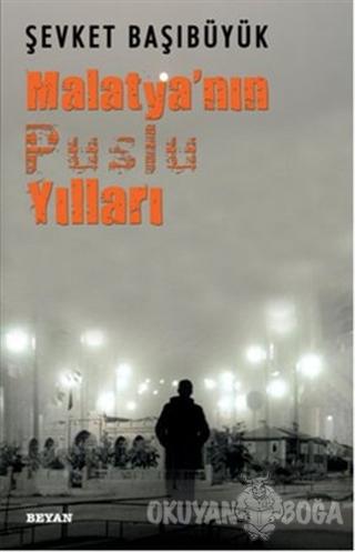 Malatya'nın Puslu Yılları - Şevket Başıbüyük - Beyan Yayınları