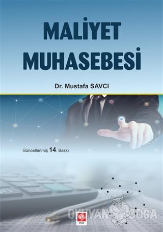 Maliyet Muhasebesi - Mustafa Savcı - Ekin Basım Yayın - Akademik Kitap